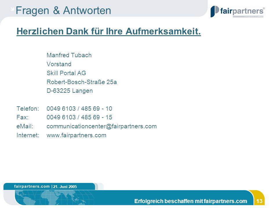 21. Juni 2005 Erfolgreich beschaffen mit fairpartners.com13 Fragen & Antworten Herzlichen Dank für Ihre Aufmerksamkeit. Manfred Tubach Vorstand Skill