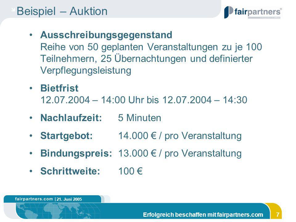 21. Juni 2005 Erfolgreich beschaffen mit fairpartners.com7 Beispiel – Auktion Ausschreibungsgegenstand Reihe von 50 geplanten Veranstaltungen zu je 10