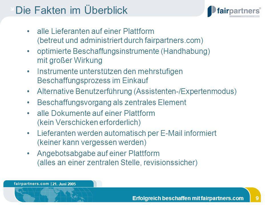 21. Juni 2005 Erfolgreich beschaffen mit fairpartners.com9 Die Fakten im Überblick alle Lieferanten auf einer Plattform (betreut und administriert dur