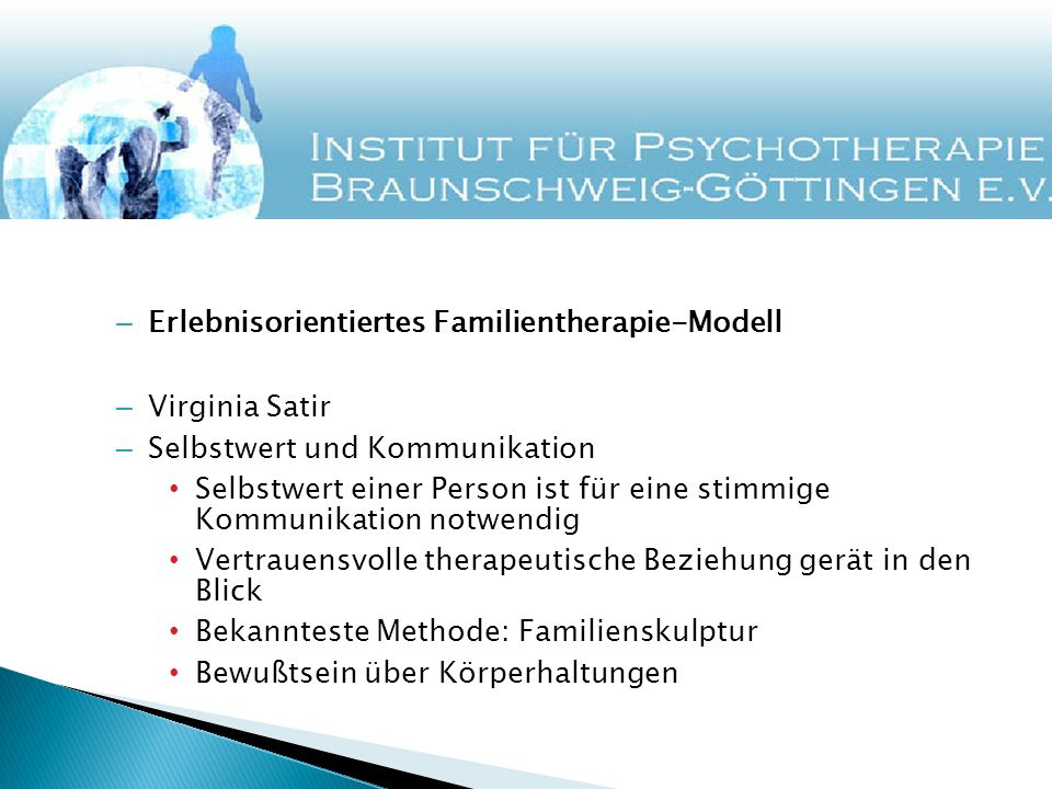 – Erlebnisorientiertes Familientherapie-Modell – Virginia Satir – Selbstwert und Kommunikation Selbstwert einer Person ist für eine stimmige Kommunika