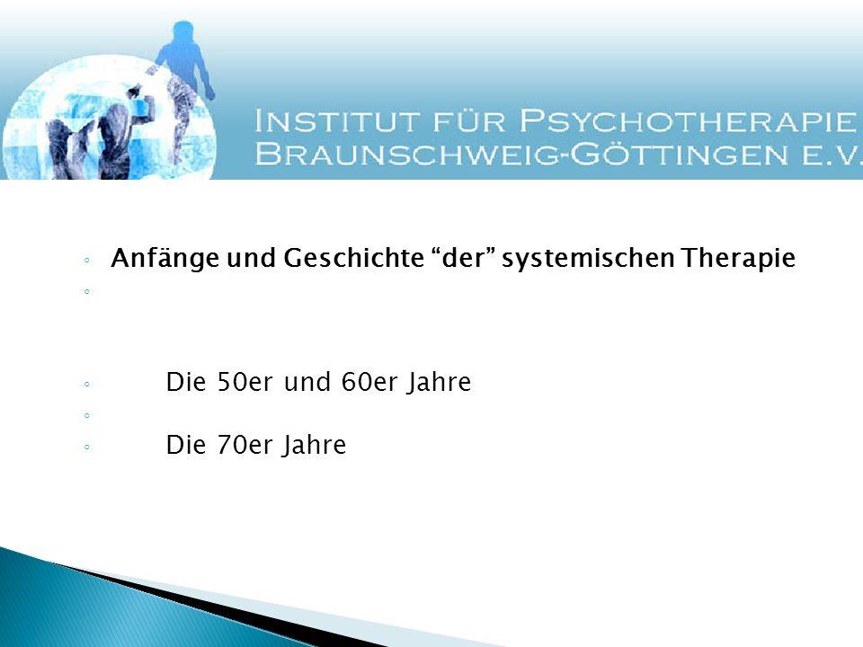 Anfänge und Geschichte der systemischen Therapie Die 50er und 60er Jahre Die 70er Jahre