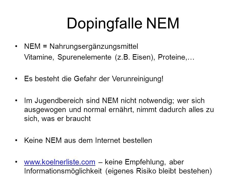 Dopingfalle NEM NEM = Nahrungsergänzungsmittel Vitamine, Spurenelemente (z.B. Eisen), Proteine,… Es besteht die Gefahr der Verunreinigung! Im Jugendbe