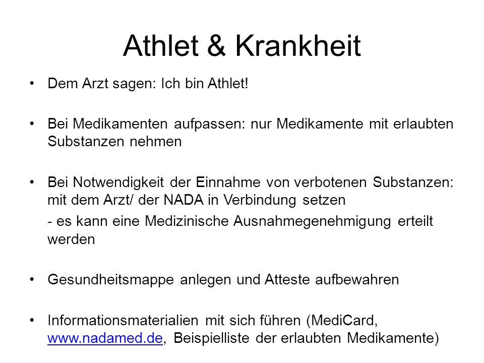 Athlet & Krankheit Dem Arzt sagen: Ich bin Athlet! Bei Medikamenten aufpassen: nur Medikamente mit erlaubten Substanzen nehmen Bei Notwendigkeit der E