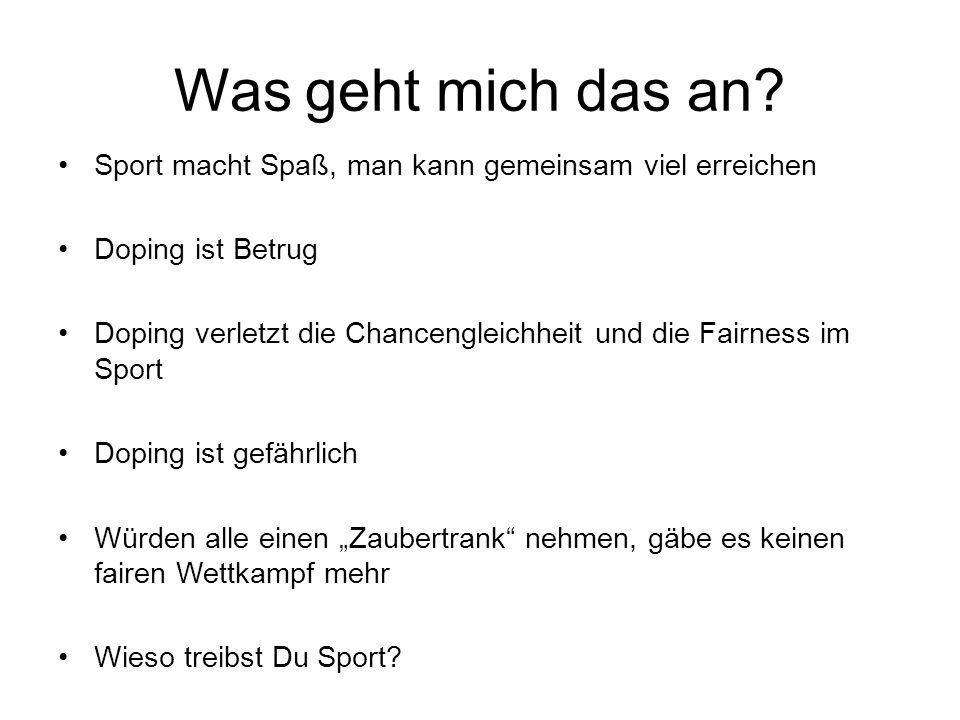 Was geht mich das an? Sport macht Spaß, man kann gemeinsam viel erreichen Doping ist Betrug Doping verletzt die Chancengleichheit und die Fairness im
