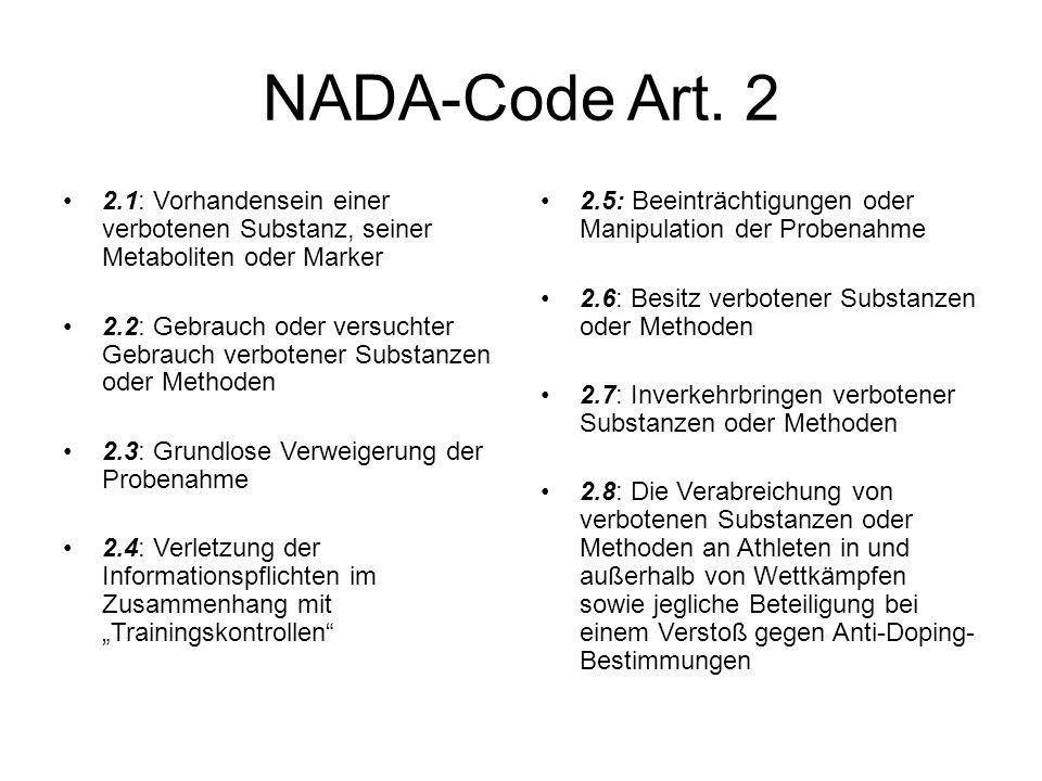 NADA-Code Art. 2 2.1: Vorhandensein einer verbotenen Substanz, seiner Metaboliten oder Marker 2.2: Gebrauch oder versuchter Gebrauch verbotener Substa