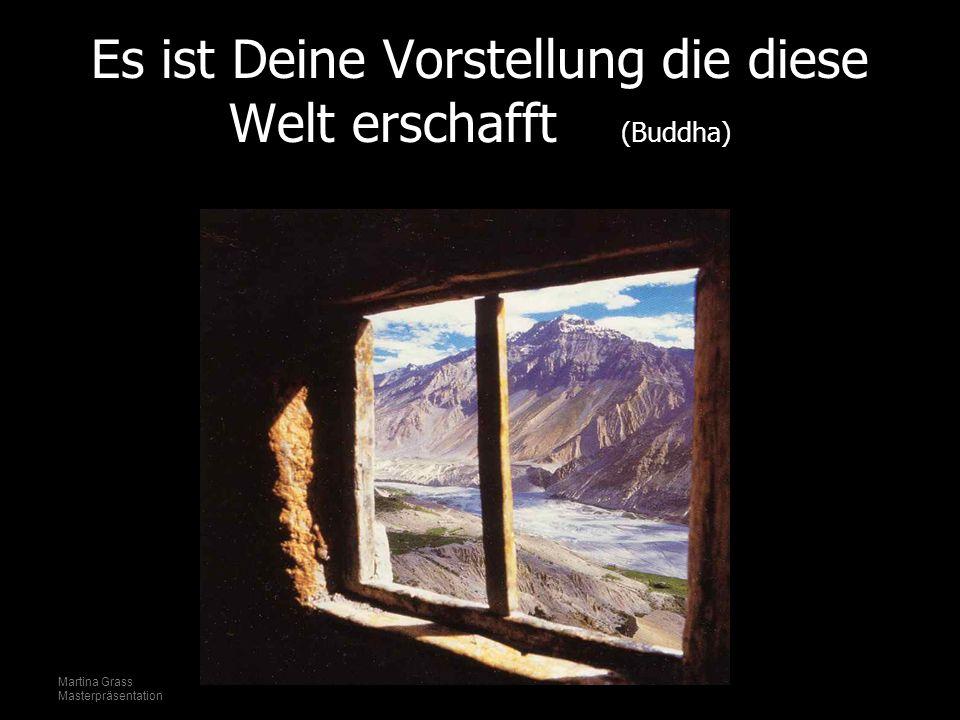 Martina Grass Masterpräsentation Es ist Deine Vorstellung die diese Welt erschafft (Buddha)