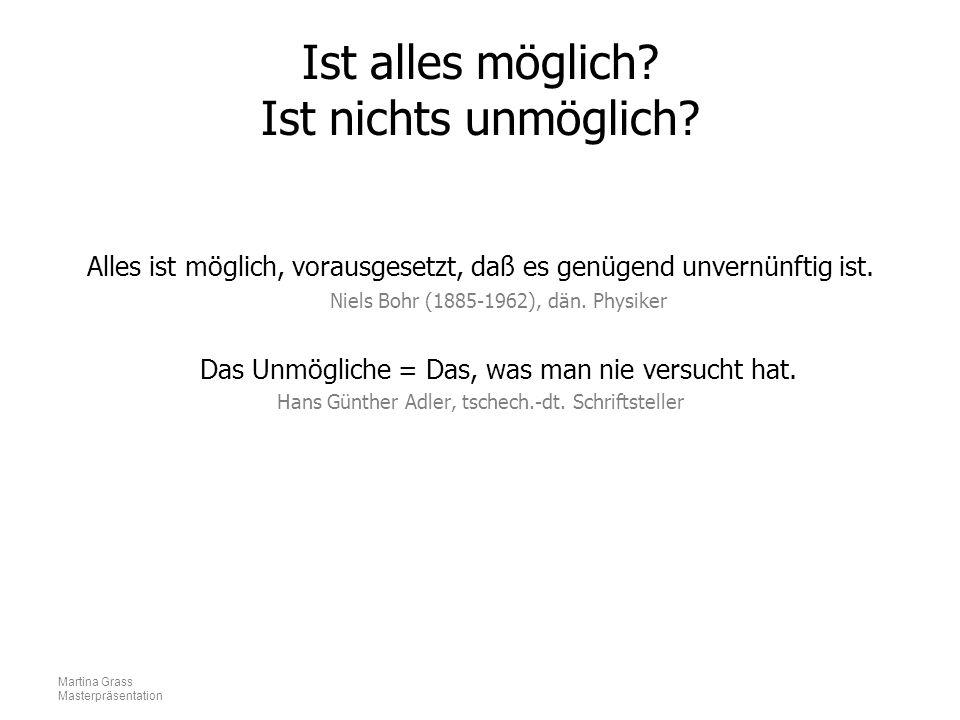 Martina Grass Masterpräsentation Ist alles möglich? Ist nichts unmöglich? Alles ist möglich, vorausgesetzt, daß es genügend unvernünftig ist. Niels Bo