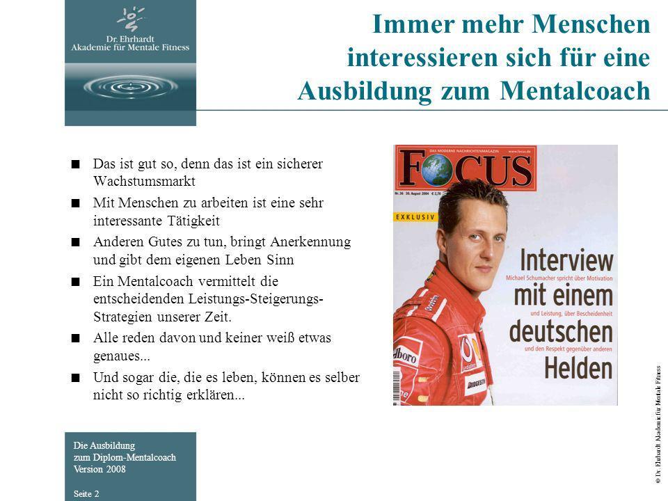 Die Ausbildung zum Diplom-Mentalcoach Version 2008 © Dr. Ehrhardt Akademie für Mentale Fitness Seite 2 Immer mehr Menschen interessieren sich für eine
