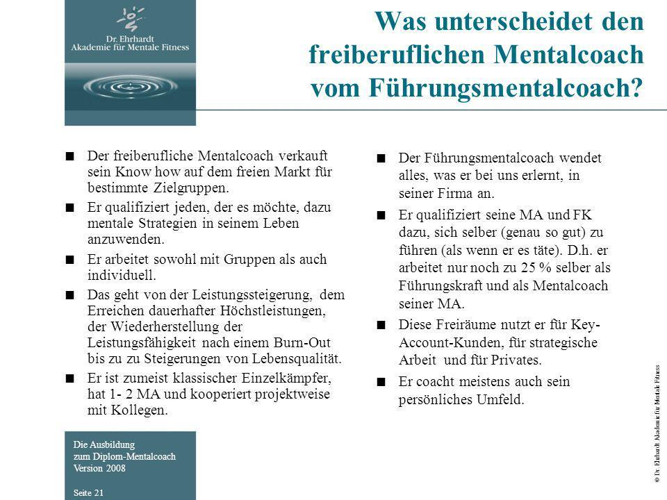 Die Ausbildung zum Diplom-Mentalcoach Version 2008 © Dr. Ehrhardt Akademie für Mentale Fitness Seite 21 Was unterscheidet den freiberuflichen Mentalco