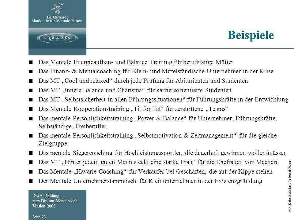 Die Ausbildung zum Diplom-Mentalcoach Version 2008 © Dr. Ehrhardt Akademie für Mentale Fitness Seite 23 Beispiele Das Mentale Energieaufbau- und Balan