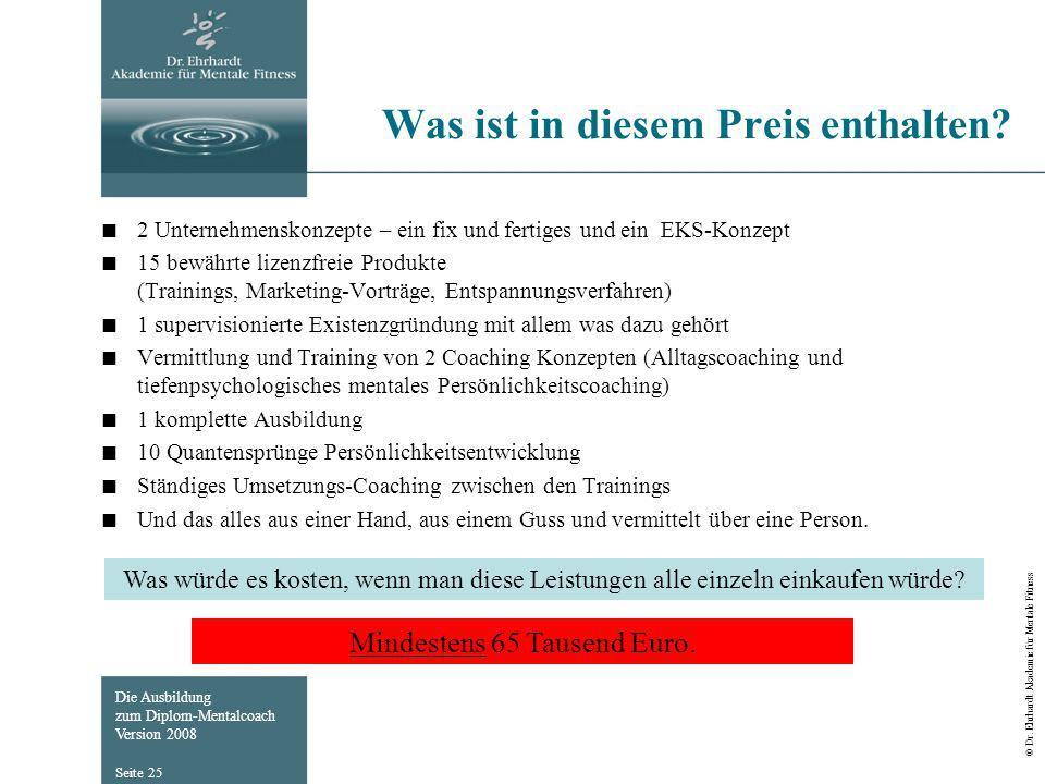 Die Ausbildung zum Diplom-Mentalcoach Version 2008 © Dr. Ehrhardt Akademie für Mentale Fitness Seite 25 Was ist in diesem Preis enthalten? 2 Unternehm