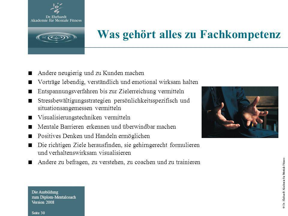 Die Ausbildung zum Diplom-Mentalcoach Version 2008 © Dr. Ehrhardt Akademie für Mentale Fitness Seite 30 Was gehört alles zu Fachkompetenz Andere neugi