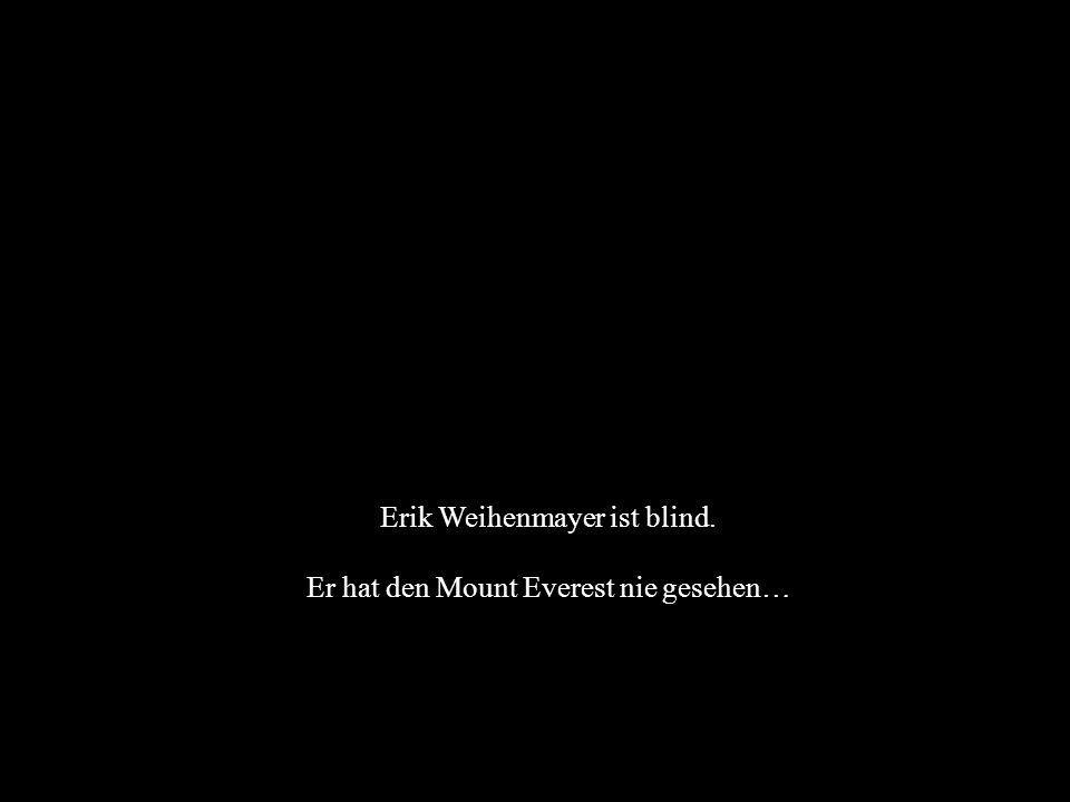 Die Ausbildung zum Diplom-Mentalcoach Version 2008 © Dr. Ehrhardt Akademie für Mentale Fitness Seite 4 Erik Weihenmayer ist blind. Er hat den Mount Ev