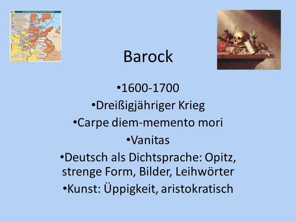 Barock 1600-1700 Dreißigjähriger Krieg Carpe diem-memento mori Vanitas Deutsch als Dichtsprache: Opitz, strenge Form, Bilder, Leihwörter Kunst: Üppigk