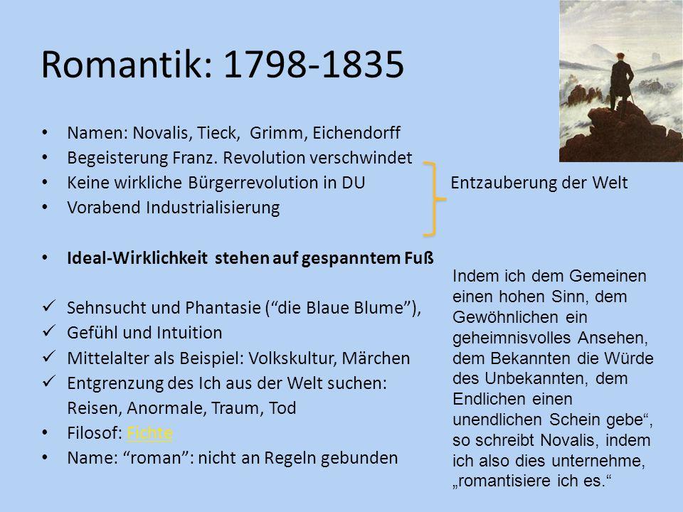 Romantik: 1798-1835 Namen: Novalis, Tieck, Grimm, Eichendorff Begeisterung Franz. Revolution verschwindet Keine wirkliche Bürgerrevolution in DU Entza