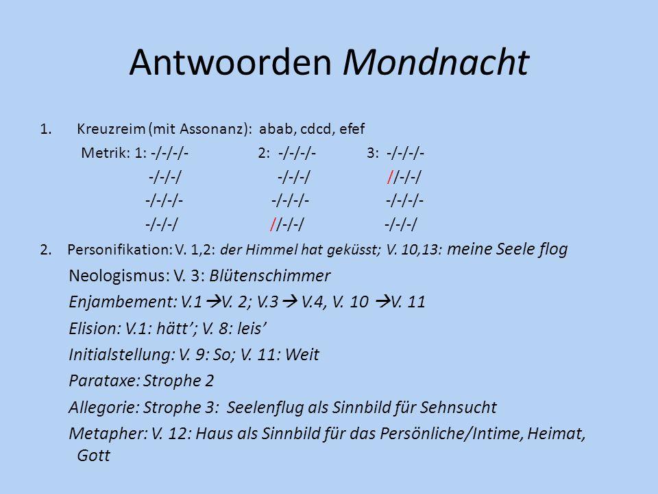 Antwoorden Mondnacht 1.Kreuzreim (mit Assonanz): abab, cdcd, efef Metrik: 1: -/-/-/- 2: -/-/-/- 3: -/-/-/- -/-/-/ -/-/-/ //-/-/ -/-/-/- -/-/-/- -/-/-/