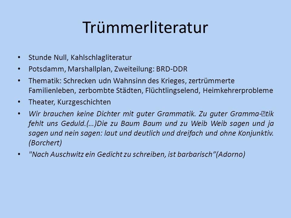 Trümmerliteratur Stunde Null, Kahlschlagliteratur Potsdamm, Marshallplan, Zweiteilung: BRD-DDR Thematik: Schrecken udn Wahnsinn des Krieges, zertrümme