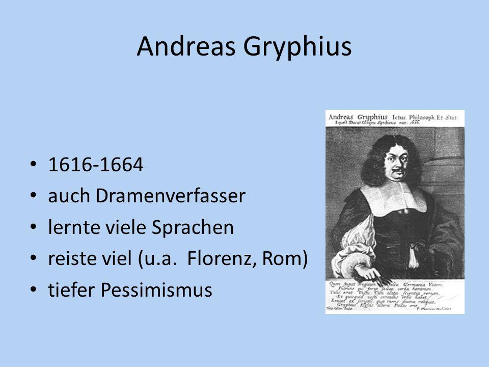 Andreas Gryphius 1616-1664 auch Dramenverfasser lernte viele Sprachen reiste viel (u.a. Florenz, Rom) tiefer Pessimismus