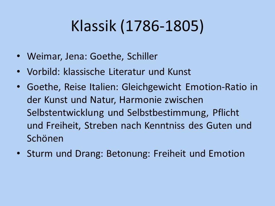 Klassik (1786-1805) Weimar, Jena: Goethe, Schiller Vorbild: klassische Literatur und Kunst Goethe, Reise Italien: Gleichgewicht Emotion-Ratio in der K