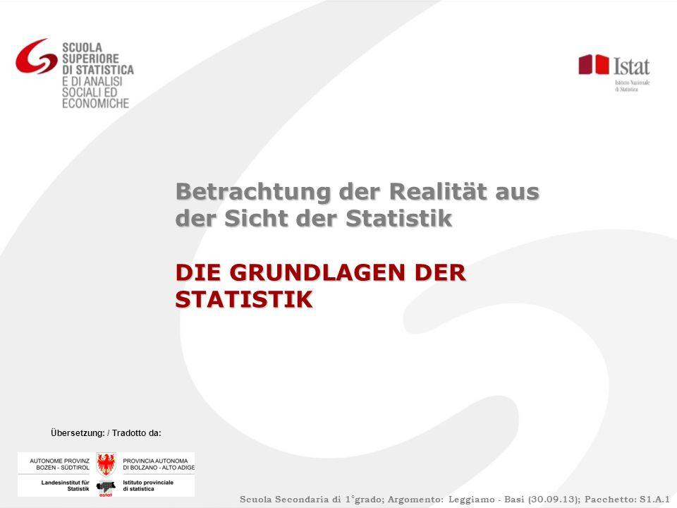 Betrachtung der Realität aus der Sicht der Statistik DIE GRUNDLAGEN DER STATISTIK Scuola Secondaria di 1°grado; Argomento: Leggiamo - Basi (30.09.13);