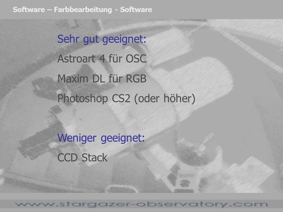 Software – Farbbearbeitung - Software Sehr gut geeignet: Astroart 4 für OSC Maxim DL für RGB Photoshop CS2 (oder höher) Weniger geeignet: CCD Stack