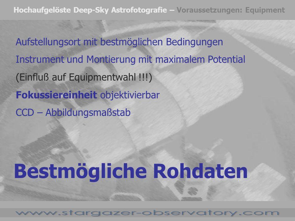 Hochaufgelöste Deep-Sky Astrofotografie – Voraussetzungen: Equipment Aufstellungsort mit bestmöglichen Bedingungen Instrument und Montierung mit maxim
