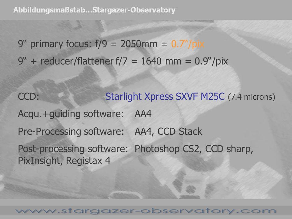 Abbildungsmaßstab…Stargazer-Observatory 9 primary focus: f/9 = 2050mm = 0.7/pix 9 + reducer/flattener f/7 = 1640 mm = 0.9/pix CCD: Starlight Xpress SXVF H16 (7.4 microns) Acqu.+guiding software:AA4 Pre-Processing software: Maxim DL, CCD Stack Post-processing software:Photoshop CS2, CCD sharp, PixInsight, Registax 4