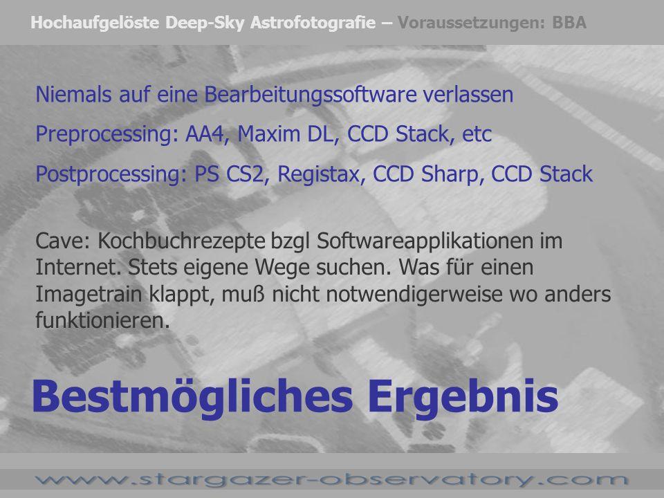 Hochaufgelöste Deep-Sky Astrofotografie – Voraussetzungen: BBA Niemals auf eine Bearbeitungssoftware verlassen Preprocessing: AA4, Maxim DL, CCD Stack