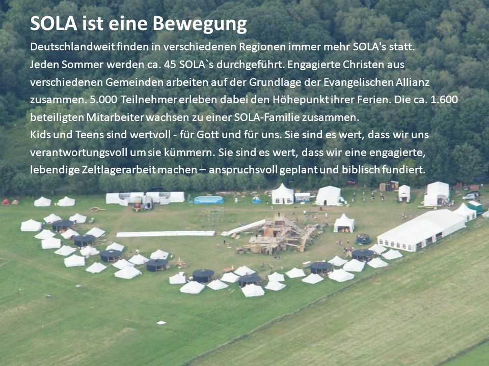 SOLA ist eine Bewegung Deutschlandweit finden in verschiedenen Regionen immer mehr SOLA's statt. Jeden Sommer werden ca. 45 SOLA`s durchgeführt. Engag