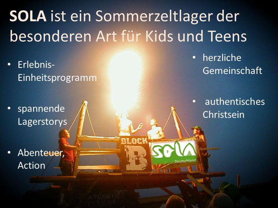 SOLA ist ein Sommerzeltlager der besonderen Art für Kids und Teens Erlebnis- Einheitsprogramm spannende Lagerstorys Abenteuer, Action herzliche Gemein