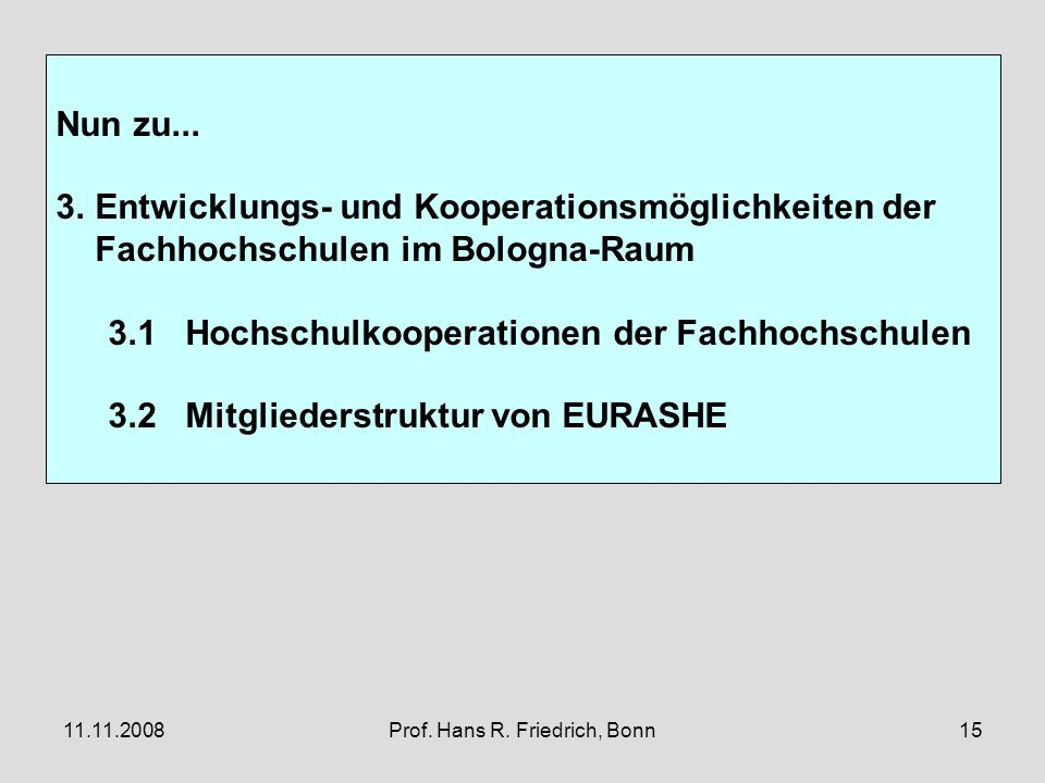 11.11.2008Prof. Hans R. Friedrich, Bonn15 Nun zu...