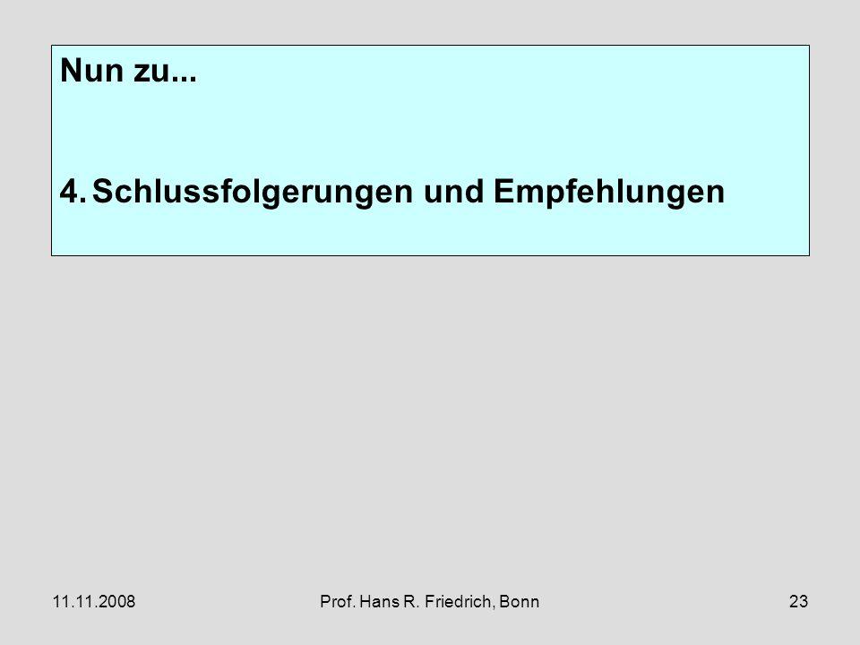 11.11.2008Prof. Hans R. Friedrich, Bonn23 Nun zu... 4.Schlussfolgerungen und Empfehlungen