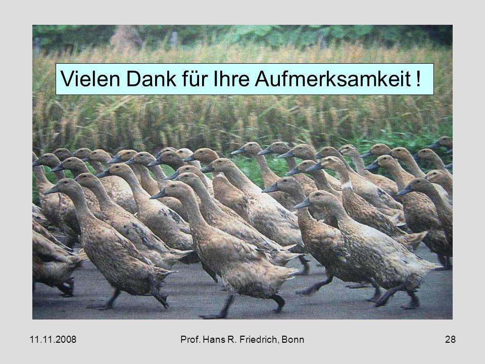11.11.2008Prof. Hans R. Friedrich, Bonn28 Vielen Dank für Ihre Aufmerksamkeit !