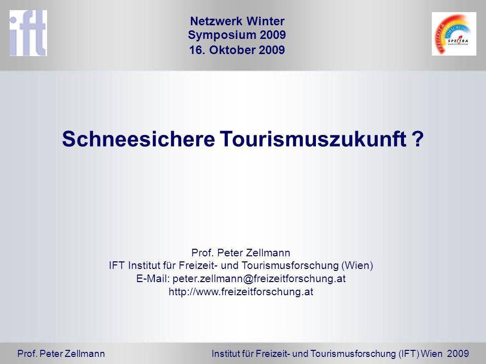 Prof. Peter Zellmann Institut für Freizeit- und Tourismusforschung (IFT) Wien 2009 Netzwerk Winter Prof. Peter Zellmann IFT Institut für Freizeit- und