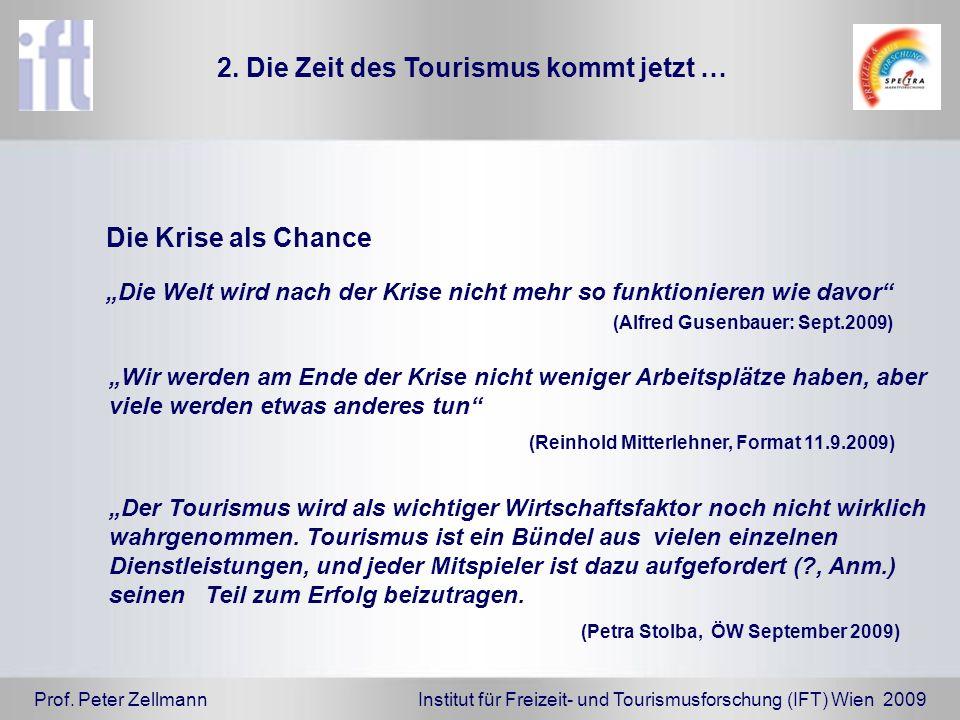 Prof. Peter Zellmann Institut für Freizeit- und Tourismusforschung (IFT) Wien 2009 Die Krise als Chance 2. Die Zeit des Tourismus kommt jetzt … Die We