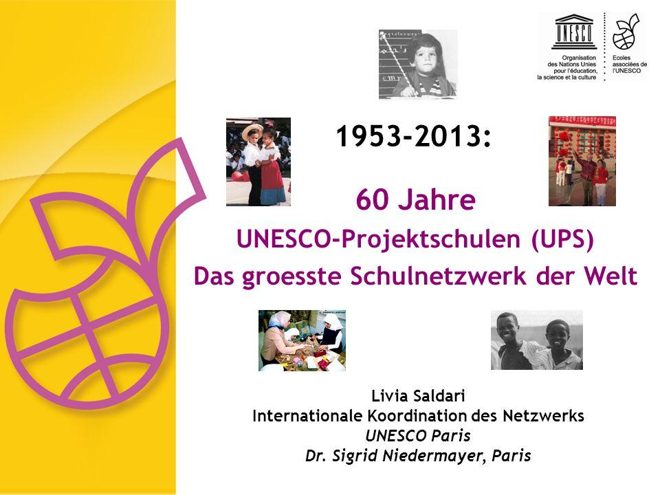 Livia Saldari Internationale Koordination des Netzwerks UNESCO Paris Dr. Sigrid Niedermayer, Paris 60 Jahre UNESCO-Projektschulen (UPS) Das groesste S