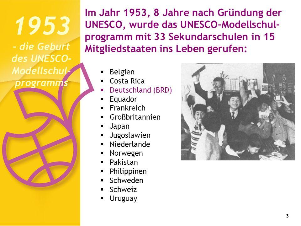 3 Im Jahr 1953, 8 Jahre nach Gründung der UNESCO, wurde das UNESCO-Modellschul- programm mit 33 Sekundarschulen in 15 Mitgliedstaaten ins Leben gerufe