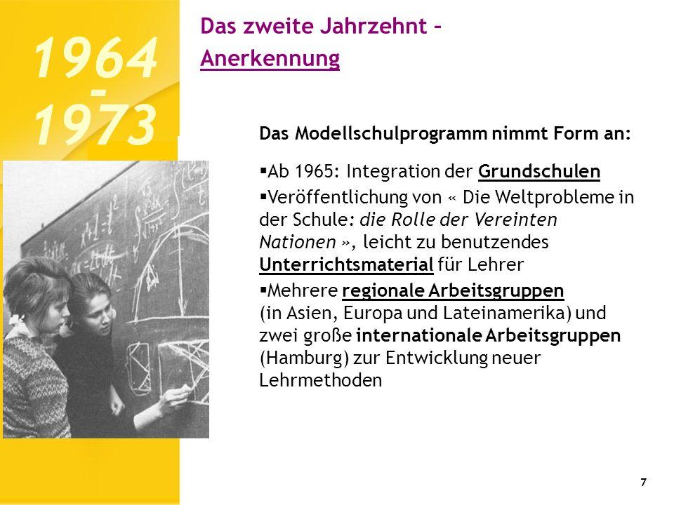 7 Das Modellschulprogramm nimmt Form an: Ab 1965: Integration der Grundschulen Veröffentlichung von « Die Weltprobleme in der Schule: die Rolle der Ve
