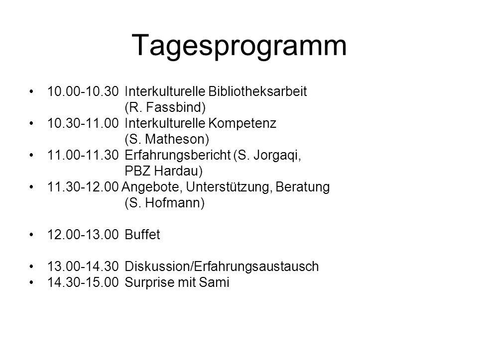 Tagesprogramm 10.00-10.30Interkulturelle Bibliotheksarbeit (R. Fassbind) 10.30-11.00Interkulturelle Kompetenz (S. Matheson) 11.00-11.30Erfahrungsberic