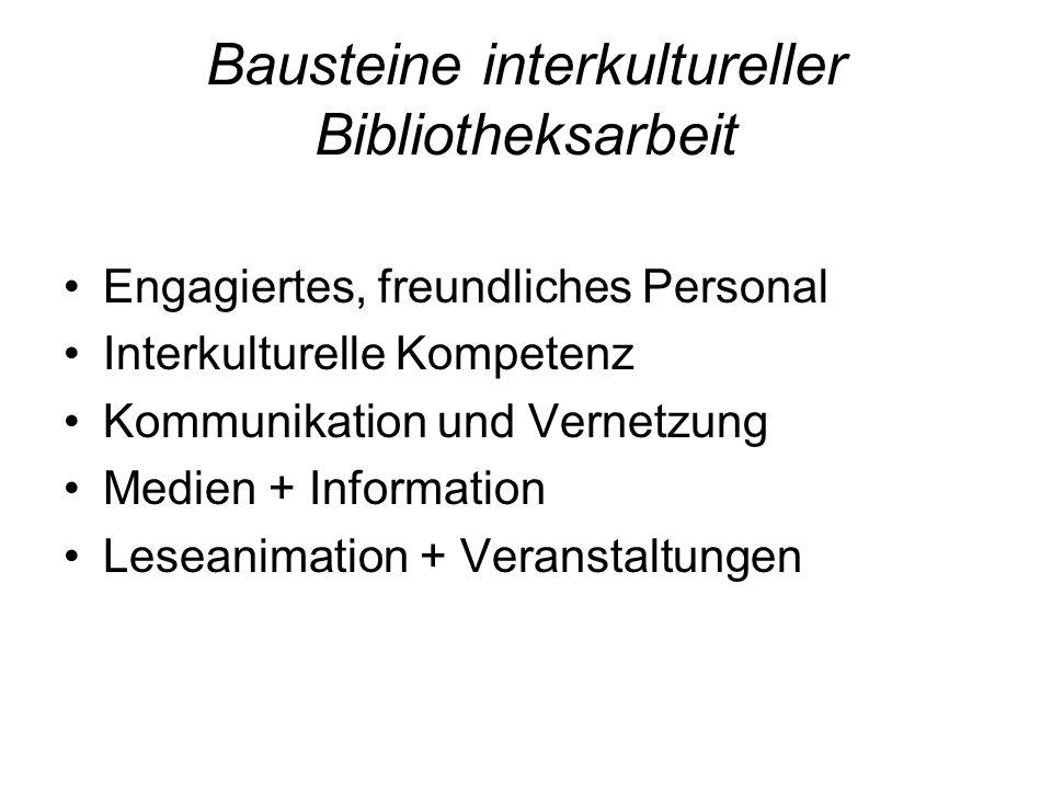 Bausteine interkultureller Bibliotheksarbeit Engagiertes, freundliches Personal Interkulturelle Kompetenz Kommunikation und Vernetzung Medien + Inform