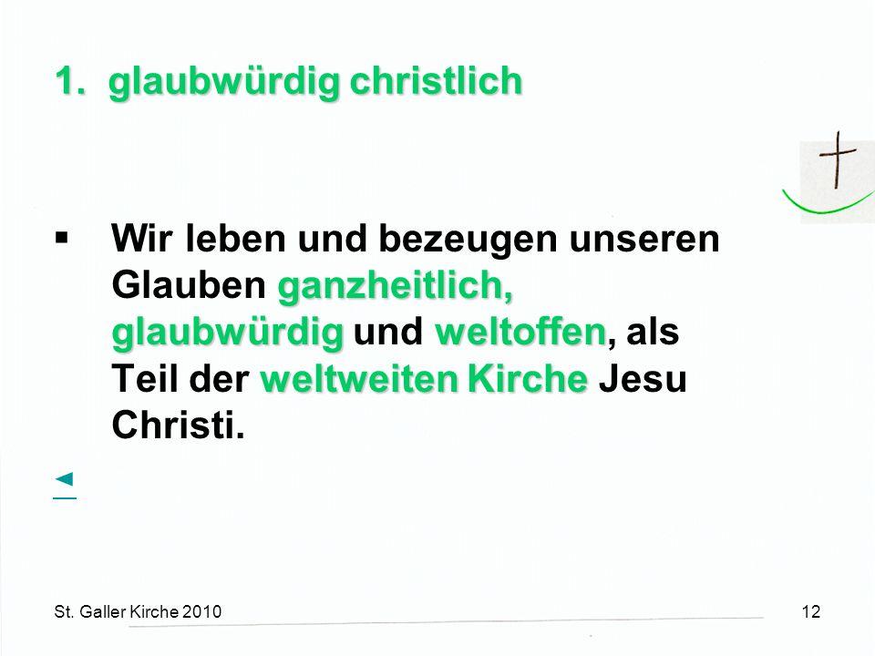 St. Galler Kirche 201012 1. glaubwürdig christlich ganzheitlich, glaubwürdigweltoffen weltweiten Kirche Wir leben und bezeugen unseren Glauben ganzhei