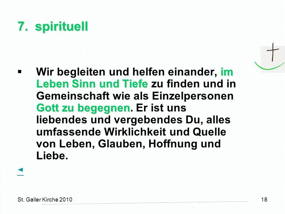 St. Galler Kirche 201018 7. spirituell im Leben Sinn und Tiefe Gott zu begegnen Wir begleiten und helfen einander, im Leben Sinn und Tiefe zu finden u