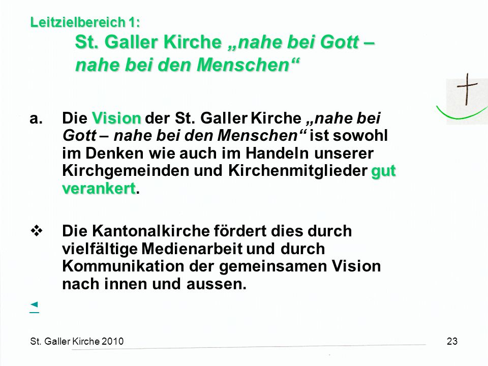 St. Galler Kirche 201023 Leitzielbereich 1: St. Galler Kirche nahe bei Gott – nahe bei den Menschen Vision gut verankert a.Die Vision der St. Galler K