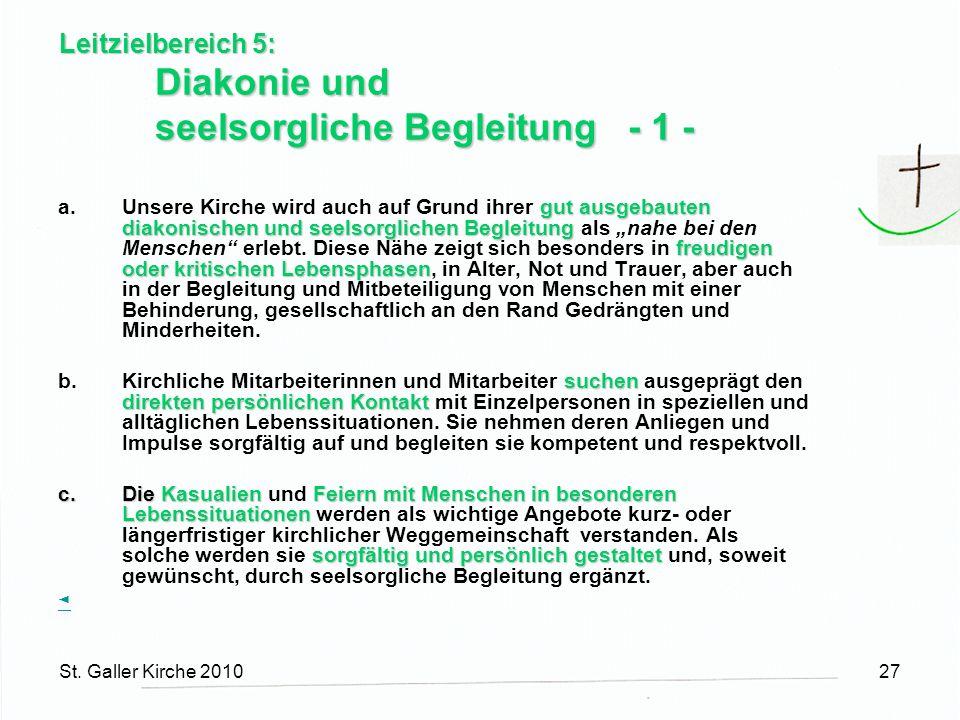 St. Galler Kirche 201027 Leitzielbereich 5: Diakonie und seelsorgliche Begleitung - 1 - gut ausgebauten diakonischen und seelsorglichen Begleitung fre