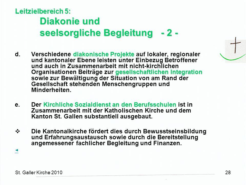 St. Galler Kirche 201028 Leitzielbereich 5: Diakonie und seelsorgliche Begleitung - 2 - diakonische Projekte gesellschaftlichen Integration d.Verschie