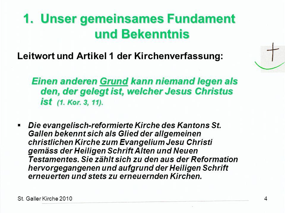 St. Galler Kirche 20104 1. Unser gemeinsames Fundament und Bekenntnis Leitwort und Artikel 1 der Kirchenverfassung: Einen anderen Grund kann niemand l
