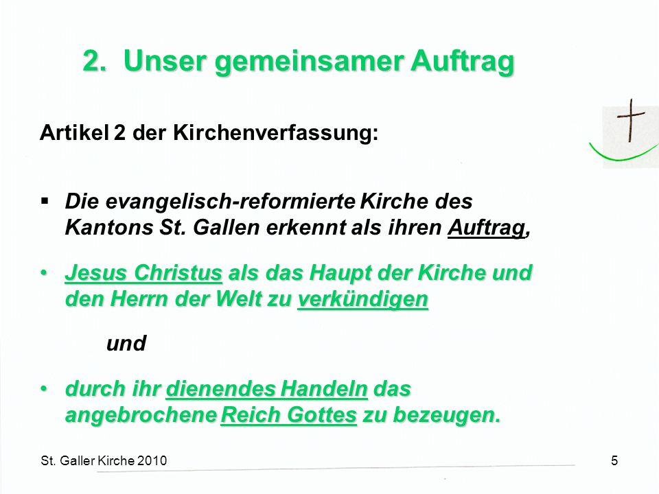 St. Galler Kirche 20105 2. Unser gemeinsamer Auftrag Artikel 2 der Kirchenverfassung: Die evangelisch-reformierte Kirche des Kantons St. Gallen erkenn