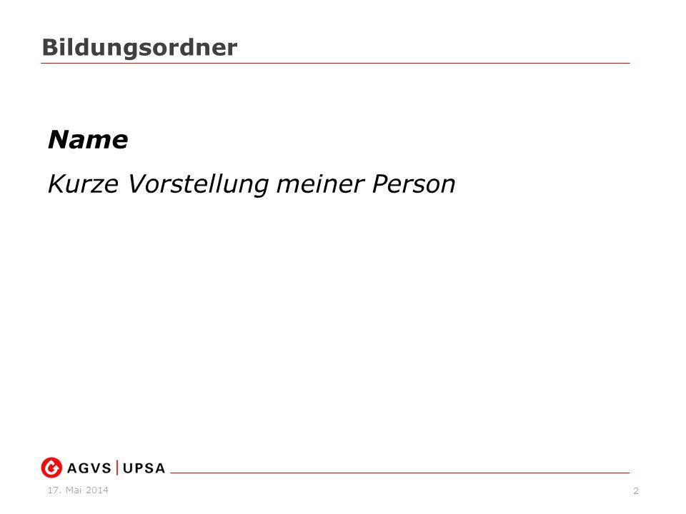 17. Mai 2014 2 Bildungsordner Name Kurze Vorstellung meiner Person