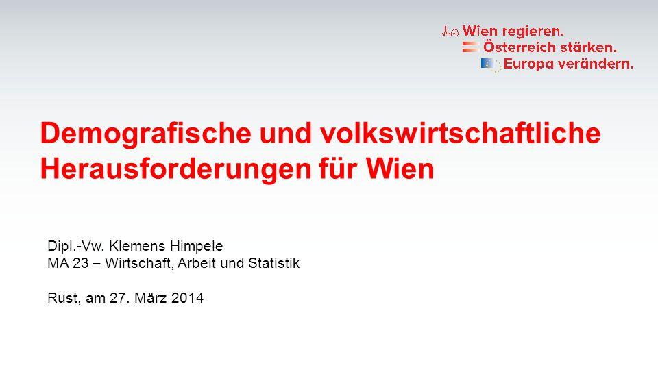 Demografische und volkswirtschaftliche Herausforderungen für Wien Dipl.-Vw. Klemens Himpele MA 23 – Wirtschaft, Arbeit und Statistik Rust, am 27. März