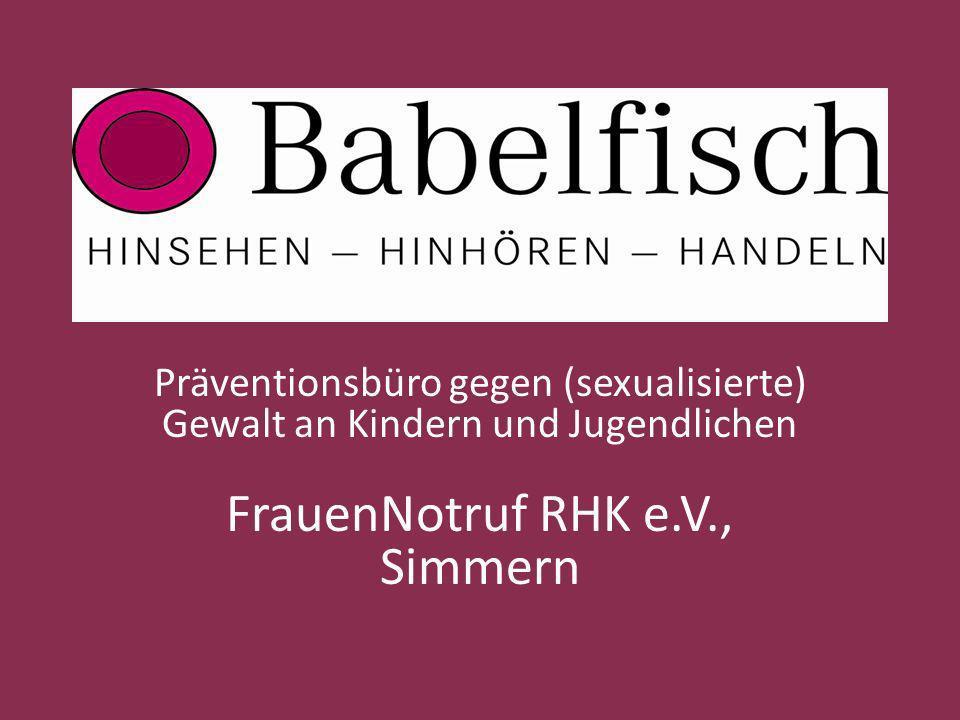 Präventionsbüro gegen (sexualisierte) Gewalt an Kindern und Jugendlichen FrauenNotruf RHK e.V., Simmern